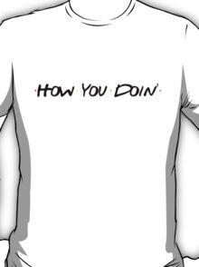How You Doin' T-Shirt