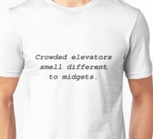 Crowded elevators smell different to midgets. Unisex T-Shirt