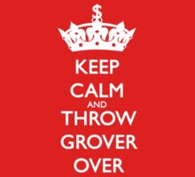 KEEP CALM AND THROW GROVER OVER by TheSmile