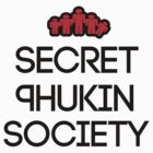 Secret Phukin Society by Phuk Society™