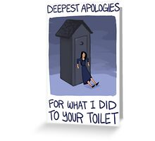 Deepest Apologies For What I Did To Your Toilet Greeting Card