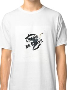 Let Me Be Brave Classic T-Shirt