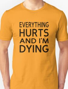 Everything Hurts And I'm Dying Unisex T-Shirt