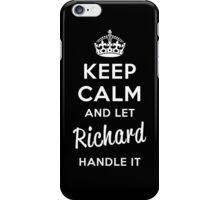 Keep Calm and Let Richard Handle It iPhone Case/Skin
