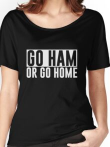 Go Ham or Go Home #1 (Dark BG) Women's Relaxed Fit T-Shirt
