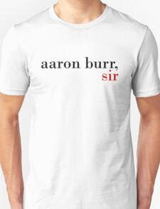 Aaron Burr, Sir T-Shirt