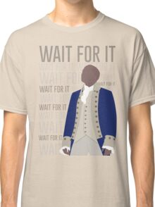 Wait For It - Burr Classic T-Shirt
