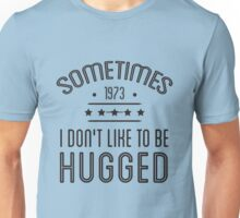 Sometimes, I Don't Like To be Hugged Unisex T-Shirt