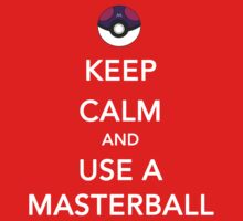 Keep Calm And Use A Masterball by JcDesign