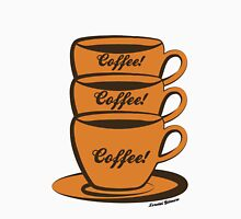 Coffee! Coffee! Coffee! Unisex T-Shirt