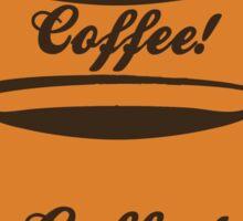 Coffee! Coffee! Coffee! Sticker
