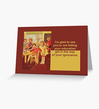 Your education...... Greeting Card