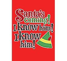 SANTA'S COMING, I KNOW HIM Photographic Print