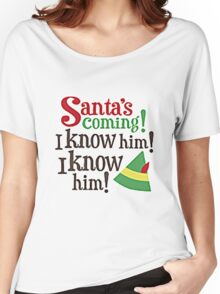 SANTA'S COMING, I KNOW HIM Women's Relaxed Fit T-Shirt
