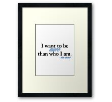 I want to be more than who I am. - Kate Beckett Framed Print
