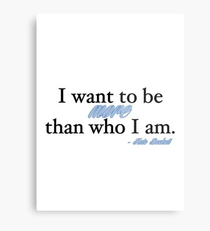 I want to be more than who I am. - Kate Beckett Metal Print