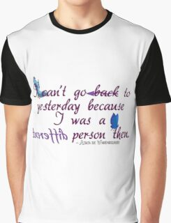 I can't go back to yesterday because I was a different person then - Alice in Wonderland Graphic T-Shirt