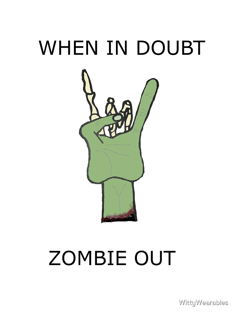 When In Doubt Zombie Out by WittyWearables