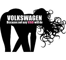 Volkswagon - Because not any VAG will do Photographic Print