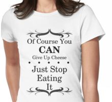 You Can Give Up Cheese Womens Fitted T-Shirt