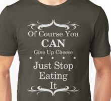 You Can Give Up Cheese Dark Tees Unisex T-Shirt