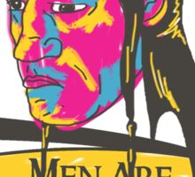 Men? Men are weak. Sticker