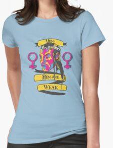 Men? Men are weak. T-Shirt