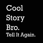 Cool Story Bro by jressi