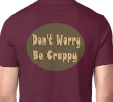 Don't worry be crappy Unisex T-Shirt