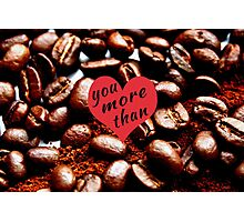 Love you more than coffee  Photographic Print