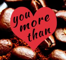 Love you more than coffee  Sticker
