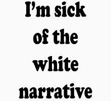 I'm Sick of the White Narrative Unisex T-Shirt
