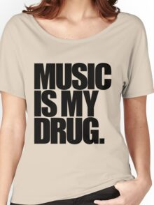 Music Is My Drug (light) Women's Relaxed Fit T-Shirt