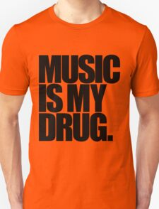 Music Is My Drug (light) T-Shirt