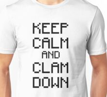 Keep calm and CLAM DOWN Unisex T-Shirt