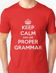 Keep Calm and Use Proper Grammar Unisex T-Shirt