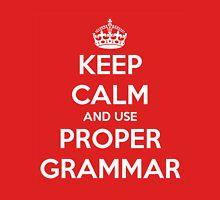 Keep Calm and Use Proper Grammar Unisex T-Shirt