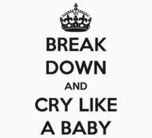 'Break Down And Cry Like A Baby' (Black Text) Kids Clothes