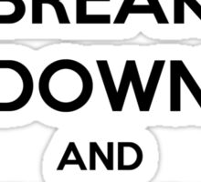 'Break Down And Cry Like A Baby' (Black Text) Sticker