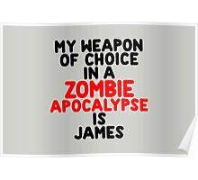 My weapon of choice in a Zombie Apocalypse is James Poster