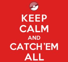 Keep Calm and Catch 'Em All (Monotone Red Pokéball) by theITfactor