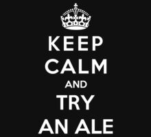 Keep Calm And Try An Ale by bboyhyper