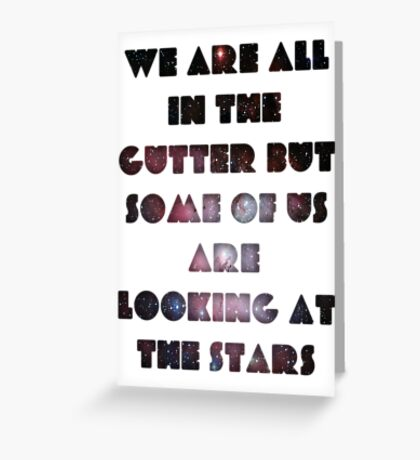 We Are All In The Gutter Greeting Card