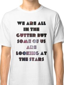 We Are All In The Gutter Classic T-Shirt
