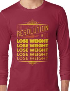 New Year's Resolution #1 - Lose weight Long Sleeve T-Shirt