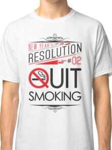 New Year's Resolution #2 - Quit smoking Classic T-Shirt