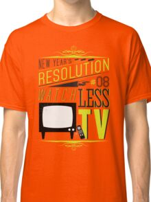 New Year's Resolution #8 - Watch less TV Classic T-Shirt