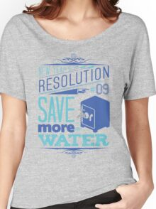 New Year's Resolution #9 - Save more water Women's Relaxed Fit T-Shirt