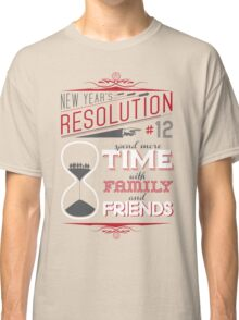 New Year's Resolution #12 - Spend more time... Classic T-Shirt