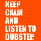 Keep Calm and Listen To Dubstep by DropBass